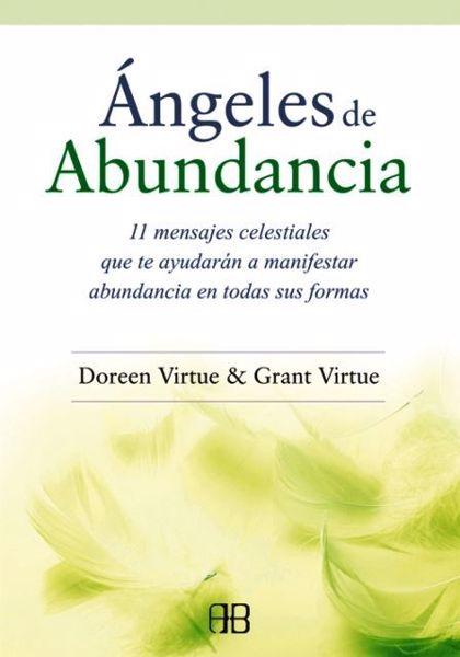 Picture of ANGELES DE ABUNDANCIA: 11 MENSAJES CELESTIALES QUE TE AYUDARAN A MANIFESTAR ABUNDANCIA EN TODAS SUS FORMAS Doreen Virtue, Grant Virtue
